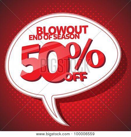 Blowout end of season sale 50 off speech bubble