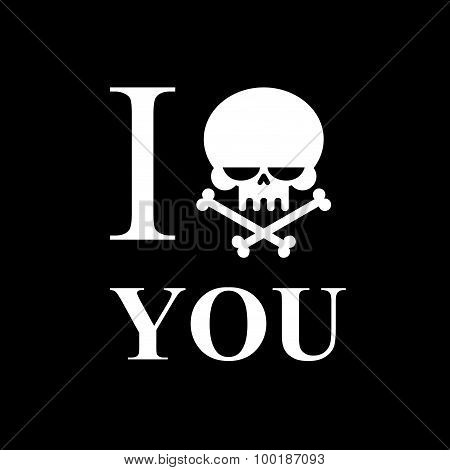 I Hate You. Symbol Of Hatred Of Skull Bone. Skull And Bones Emblem To T-shirts.