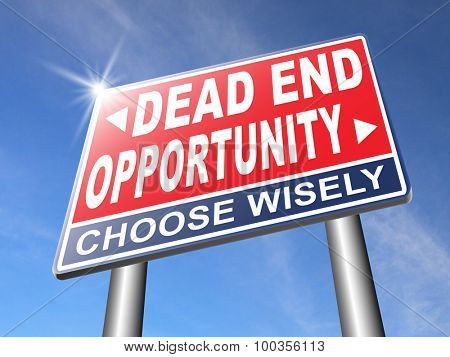 opportunity or dead end without any chance and with no future find a better choice for business way or road towards success or disaster make bad choice road sign arrow