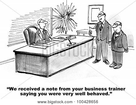 Business cartoon showing two managers saying to man, 'We received a note from your business trainer saying  you were very well behaved'. poster