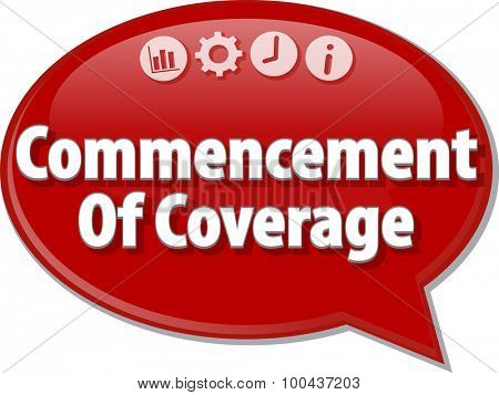 Speech bubble dialog illustration of business term saying Commencement Of Coverage