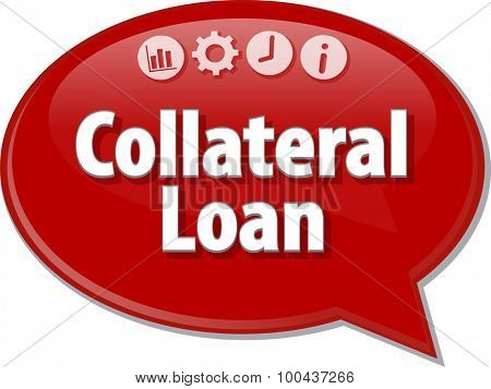 Speech bubble dialog illustration of business term saying Collateral Loan