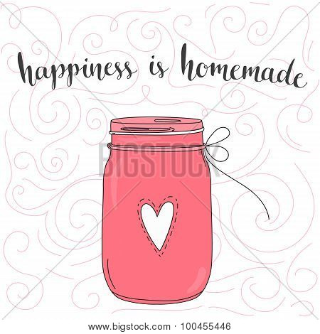 Happiness is homemade. inspirational quote, typography art. Vector phase on pink jar. Lettering for