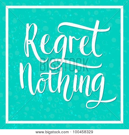Regret nothing - inspirational quote, typography art. White vector positive phase on blue textured b