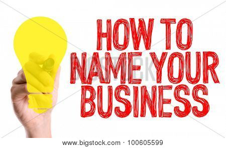 Hand with marker writing the word How To Name Your Business