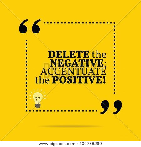 Inspirational motivational quote. Delete the negative; accentuate the positive! Simple trendy design. poster