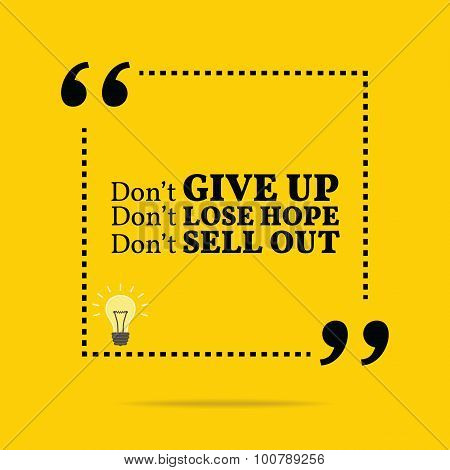 Inspirational Motivational Quote. Don't Give Up. Don't Lose Hope. Don't Sell Out.