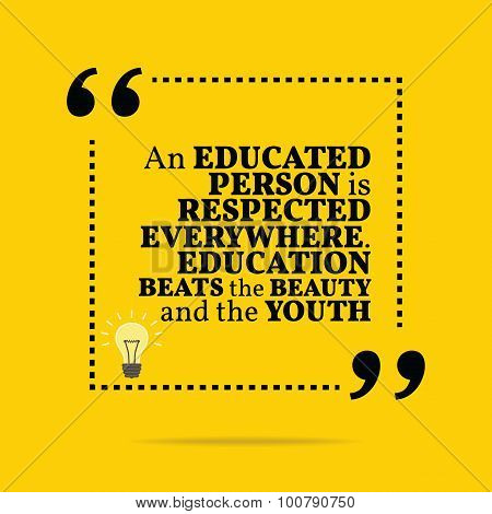 Inspirational motivational quote. An educated person is respected everywhere. Education beats the beauty and the youth. Simple trendy design. poster