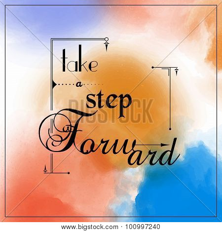 Motivation square watercolor stroke poster Take a step Forward. Text lettering of an inspirational s