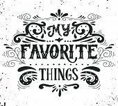 My favorite things. Quote. Hand drawn poster with lettering and floral ornaments on grunge background. poster