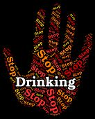 Stop Drinking Alcohol Indicating Roaring Drunk And Inebriated poster