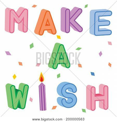 Make A Wish. The text make a wish in letters that appear 3d with a candle replacing the i in wish. Confetti is in the background.