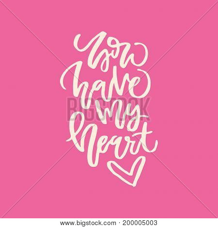 You have my heart - love quote. Romantic typography for wedding or save the date card.