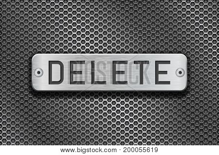 DELETE metal button plate. On metal perforated background. Vector 3d illustration