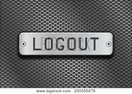LOGOUT metal button plate. On metal perforated background. Vector 3d illustration