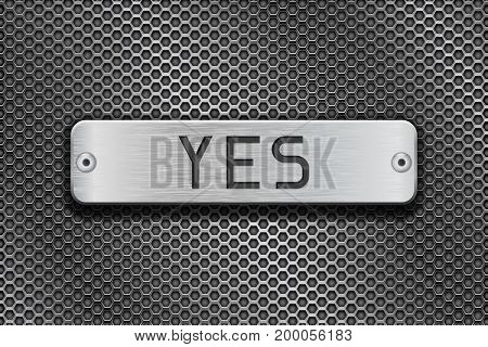 YES metal button plate. On metal perforated background. Vector 3d illustration