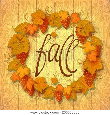 Vector wreath of autumn grape leaves and berries on a light wood background. Hand lettering Fall. Grapes branch frame.
