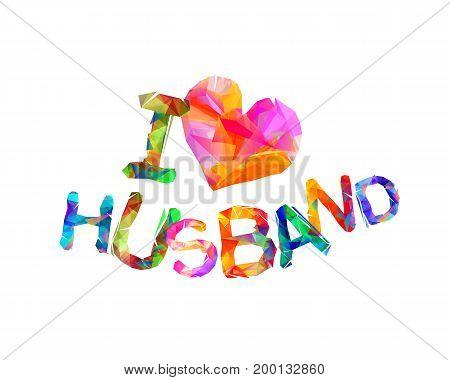 I love my husband. Vector triangular letters