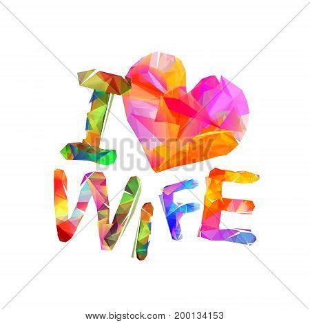I Love Wife. Vector Triangular Letters