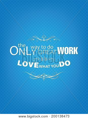 The only way to do great work is to love what you do. Motivational poster.