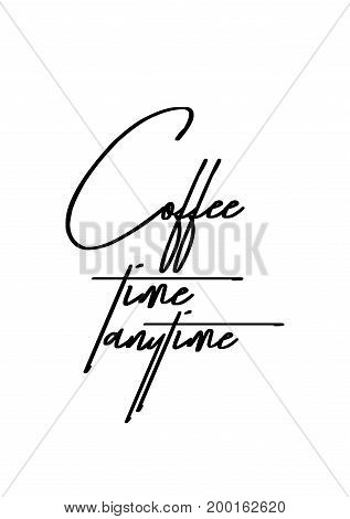 Hand drawn holiday lettering. Ink illustration. Modern brush calligraphy. Isolated on white background. Coffee time anytime.