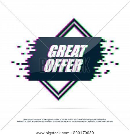 Great Offer with distorted glitch . Concept label in trendy glitch effect. Vector Illustration.