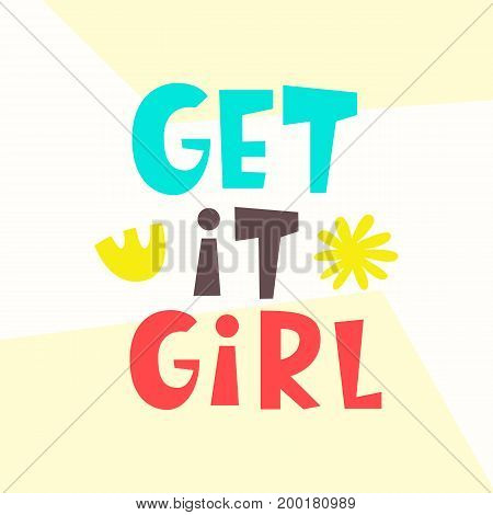 Get it girl. Funny poster. Typography poster design. Geometric abstract background. T shirt, planner sticker, card template. Vector illustration