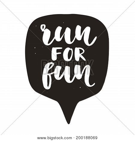 Run for fun. Motivational hand written lettering in speech bubble, isolated on white. Inspirational poster. Typographic background. Tee shirt print. Vector illustration