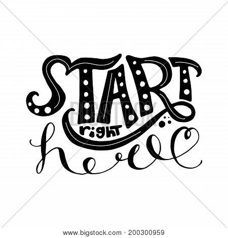 Start right here. Inspirational vector, motivational quote. Hand drawn lettering. Illustration for prints posters bags stationary.