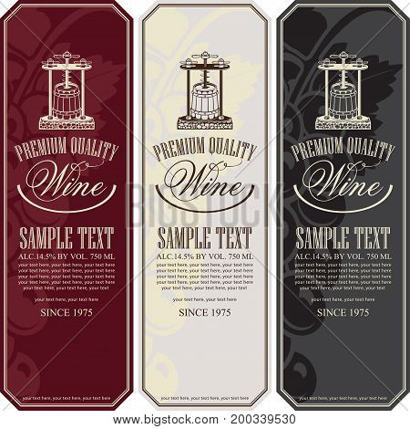 Vector set of three labels for various kinds of wine with vintage wine press bunch of grapes calligraphic inscription and place for text