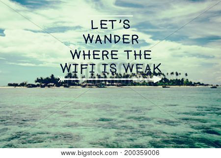 Travel inspirational and motivational quotes - Let's wander where the wifi is weak . Retro style background.