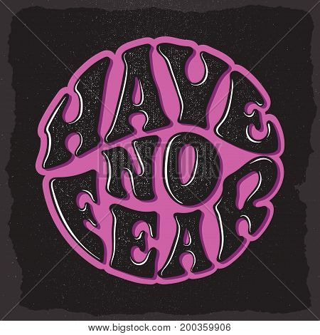 Have no fear. Custom hand drawn lettering. For apparel, tee shirt print design, sticker, typographic poster.