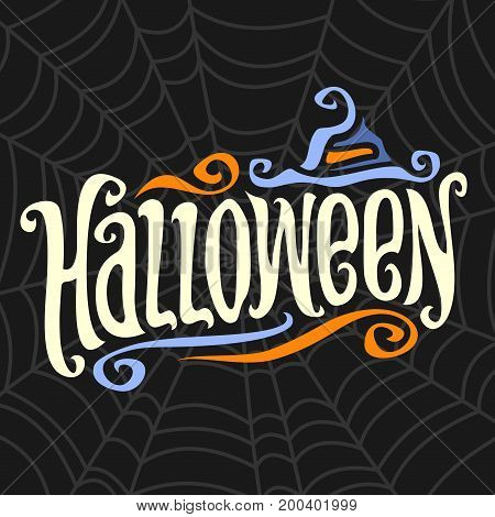 Vector poster for Halloween: decorative handwritten font for word halloween, calligraphy typeface text for halloween logo with vintage hat on black cobweb background, Invitation to night holiday party