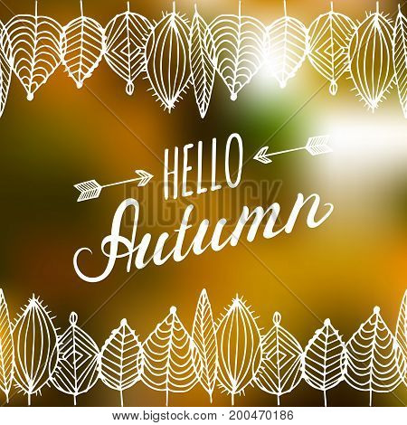 Vector hand lettering inspirational typography poster Hello autumn with leaves frame on blurred background.