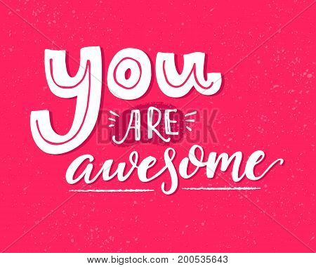 You are awesome. Motivational saying, inspirational quote design for greeting cards. White words on pink vector background