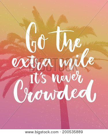 Go the extra mile, it's never crowded. Motivation quote about progress and dreams on pink vintage background with palm silhouette. Inspirational typography poster.