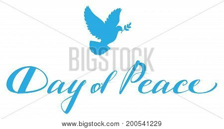 Day of Peace lettering text for greeting card. Blue dove with branch symbol of peace. Isolated on white vector illustration