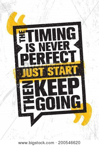 The Timing Is Never Perfect. Just Start. Then Keep Going. Inspiring Creative Motivation Quote Poster Template. Vector Typography Banner Design Concept On Grunge Texture Rough Background