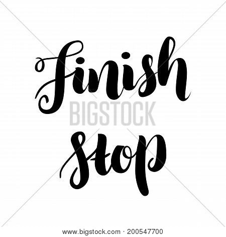 Finish and stop hand drawn lettering words logo isolated on white, vector illustration