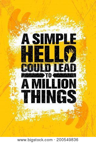A Simple Hello Could Lead To A Million Things. Inspiring Creative Motivation Quote Poster Template. Vector Typography Banner Design Concept On Grunge Texture Rough Background.