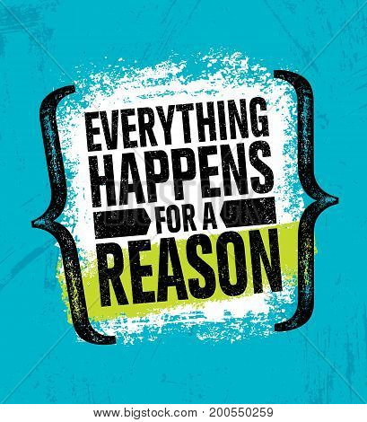 Everything Happens For A Reason. Inspiring Creative Motivation Quote Poster Template. Vector Typography Banner Design Concept On Grunge Texture Rough Background