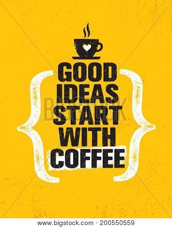 Good Ideas Start With Coffee. Inspiring Creative Motivation Quote Poster Template. Vector Typography Banner Design Concept On Grunge Texture Rough Background