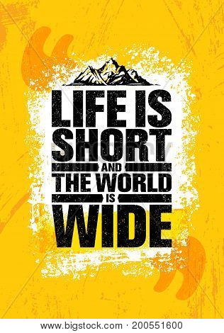 Life Is Short And The World Is Wide. Adventure Mountain Hike Creative Motivation Concept. Vector Outdoor Design on Rough Distressed Background