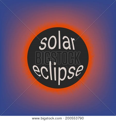 Total solar eclipse, coronal glow of the sun, vector illustration with 3d text on the moon solar eclipse event in 2017 USA