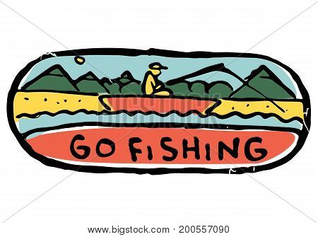 Man go fishing. Sits in a boat with fishing rod in his hands. Mountains, hills and woods on background. River bank. Go fishing text.