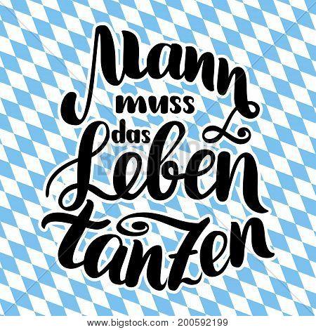 Mann muss das Leben tanzen. Vector hand-drawn brush lettering illustration on bayern pattern. German quotes for oktoberfest party