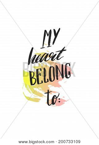 Hand made vector abstract Valentines day simple greeting card template with handwritten calligraphy phase My heart belongs to isolated on white background.