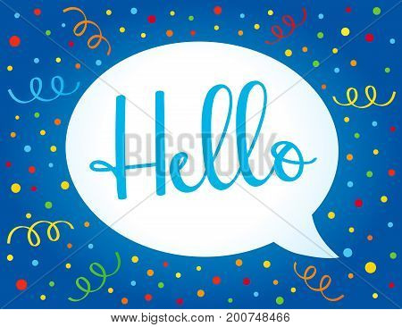Hello quote message bubble on colorful confetti and ribbon card. Modern vector calligraphy Hello isolated on white speech bubble
