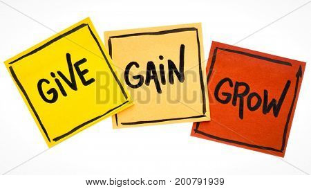 give, gain and grow word abstract - personal development concept, handwriting on isolated sticky notes