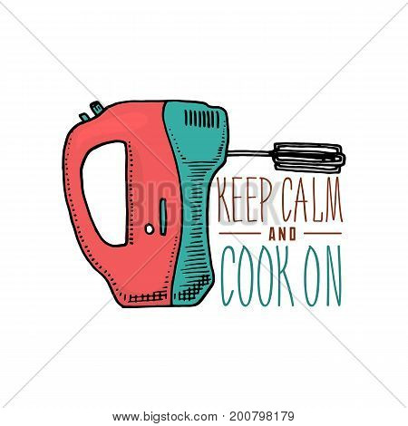 mixer or kitchen utensils, stuff for menu decoration. baking logo emblem or label, engraved hand drawn in old sketch or and vintage style. keep calm and cook on